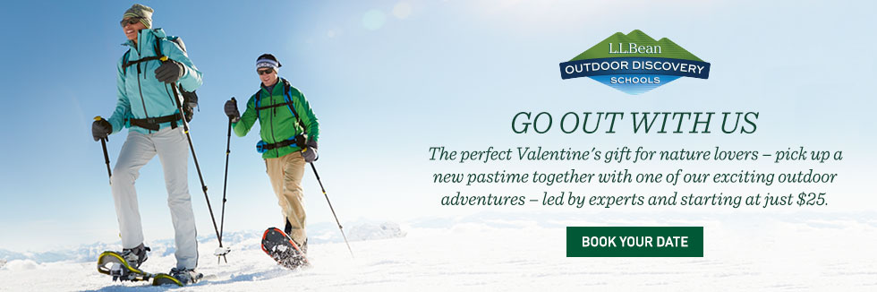 L.L.Bean Outdoor Discovery Schools. A Valentine's gift for nature lovers. Outdoor adventures led by experts. Starting at $25.