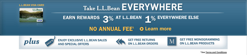 L.L.Bean Visa Card. Take L.L.Bean Everywhere. Earn Rewards. 3% at L.L.Bean, 1% Everywhere Else. Plus: Exclusive Sales and Special Offers, Free Returns, Free Monogramming.