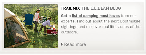 Trailmix – the L.L.Bean Blog. Get a list of camping must-haves from our experts. Find out about the next Bootmobile sightings and discover real-life stories of the outdoors.