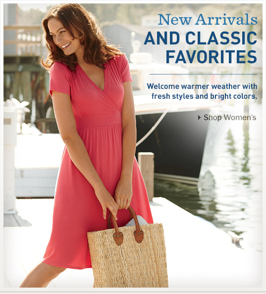 Women's New Arrivals and Classic Favorites. Welcome warmer weather with fresh styles and bright colors.