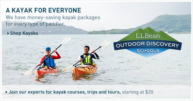 A kayak for everyone. At L.L.Bean, we have money-saving kayak packages for every type of paddler. L.L.Bean Outdoor Discovery Schools. Join our experts for kayak courses, trips and tours, starting at $20.
