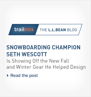 Trailmix, the L.L.Bean blog. Snowboarding champion Seth Wescott is showing off the new fall and winter gear he helped design.