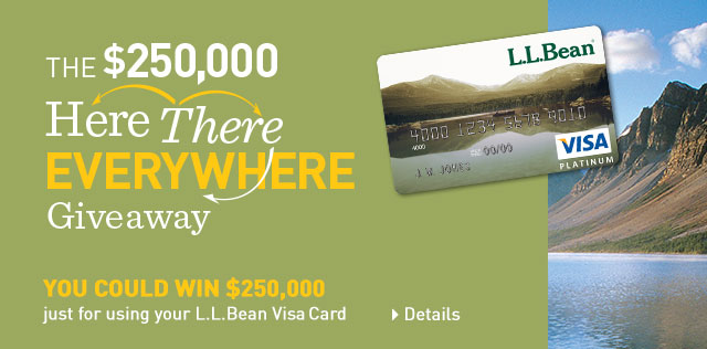 The $250,000 Here, There, Everywhere Giveaway. You could win just for using your L.L.Bean Visa Card.