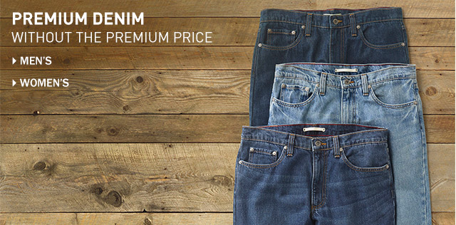 Premium denim without the premium price. Men's Denim. Women's Denim.