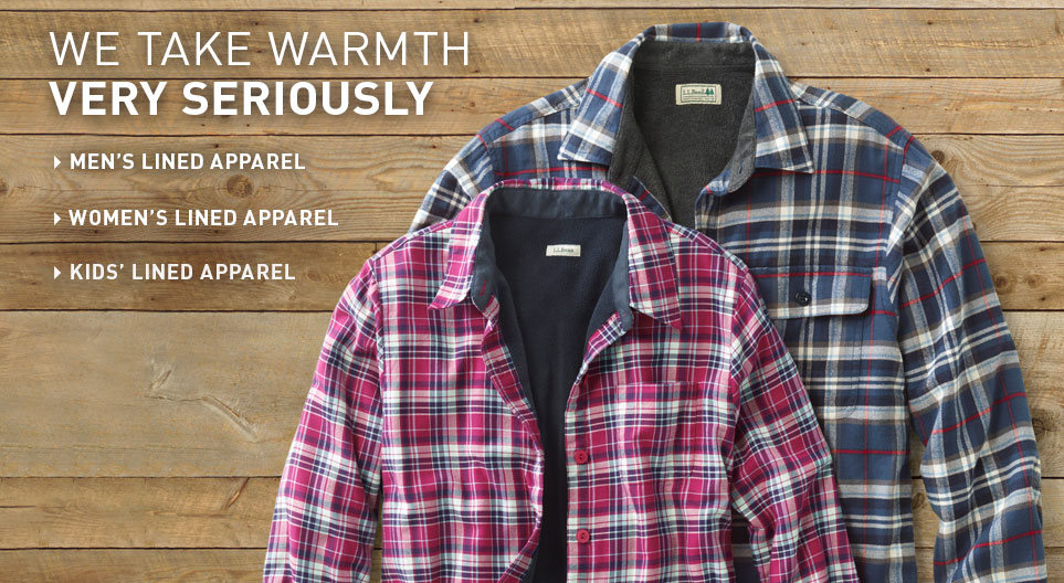 We take warmth very seriously. Shop lined apparel at L.L.Bean.