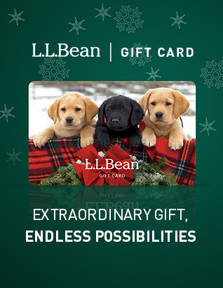 Extraordinary gift, endless possibilities. L.L.Bean Gift Card.