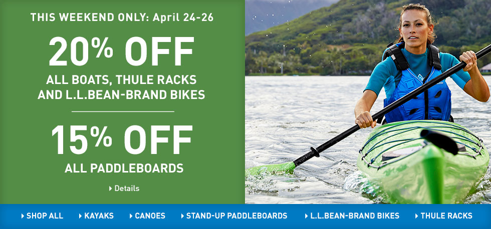 20% off all Boats, Thule Racks, and LLBean-Brand Bikes and 15% off all Paddleboards.