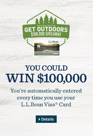 The L.L.Bean Visa Card $100,000 GIVEAWAY. You could win by using your L.L.Bean Visa Card now through December 31, 2015.