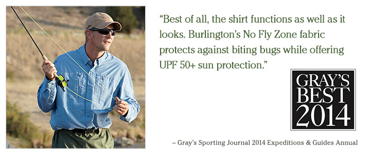 """Best of all, the shirt functions as well as it looks. Burlington's No Fly Zone fabric protects against biting bugs while offering UPF 50+ sun protection."" – Gray's Sporting Journal 2014 Expeditions & Guides Annual"