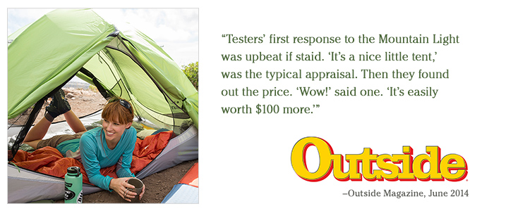 """Testers' first response to the Mountain Light was upbeat if staid. 'It's a nice little tent,' was the typical appraisal. Then they found out the price. 'Wow!' said one. 'It's easily worth $100 more.'"" – Outside Magazine, June 2014."