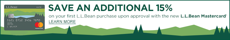 Save an additional 15% on today on your first L.L.Bean purchase upon approval with the new L.L.Bean Mastercard