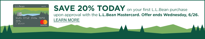 SAVE 20% TODAY on your first L.L.Bean purchase upon approval with the L.L.Bean Mastercard. Offer ends Wednesday, 6/26.