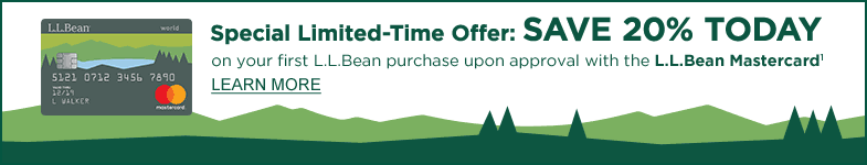 Special Limited-Time Offer: Save 20% on your first L.L.Bean purchase upon approval with the new L.L.Bean Mastercard
