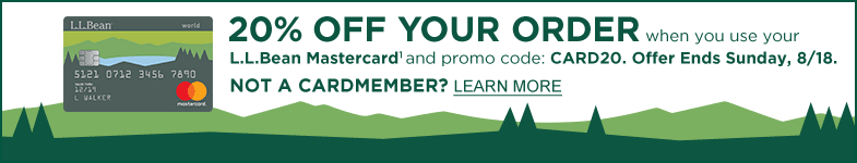20% off your order when use your L.L.Bean Mastercard and promocode CARD20.Offer ends Sunday, 8/18. Not a cardmember? Learn more.