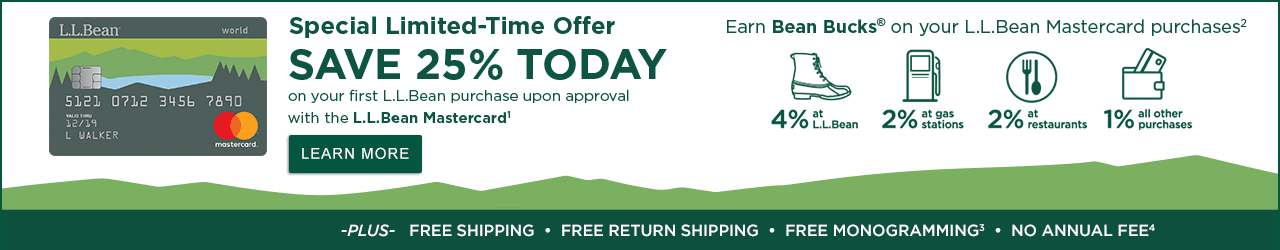 Special Limited-Offer. Save 25% today on your first L.L.Bean purchase upon approval with the new L.L.Bean Mastercard