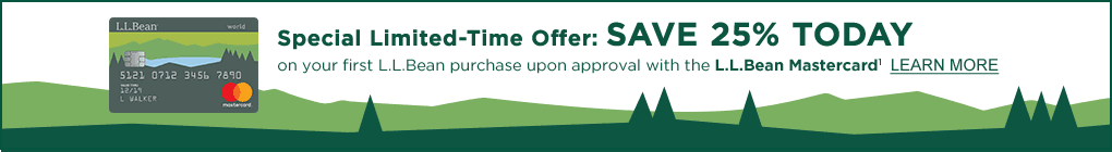 Special Limited-Time Offer: Save 25% today on your first L.L.Bean purchase upon approval with the L.L.Bean Mastercard