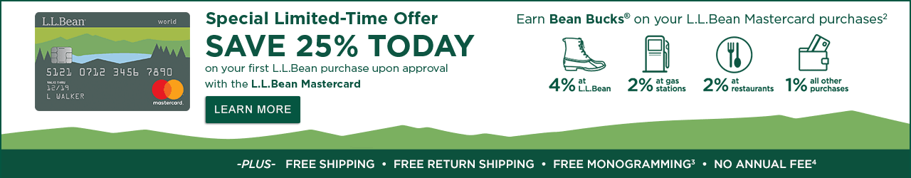 Save 25% today on your first L.L.Bean purchase upon approval with the new L.L.Bean Mastercard
