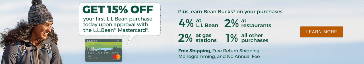 Get 15% off today on your first L.L.Bean purchase upon approval with the new L.L.Bean Mastercard