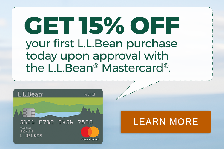 GET 15% OFF your first L.L.Bean purchase today upon approval with the L.L.Beana Mastercard