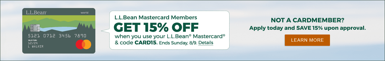 Get 15% when you use your L.L. Bean Mastercard & code CARD15. Ends Sunday. 8/9