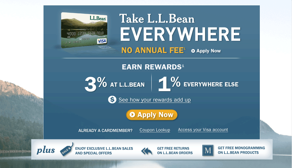 L.L.Bean Visa Card. Take L.L.Bean Everywhere. No Annual Fee (See note 1).  Earn Rewards: 3% at L.L.Bean, 1% Everywhere Else. See how your rewards add up. Already a cardmember? Plus, enjoy exclusive L.L.Bean sales and special offers. Get free returns on L.L.Bean orders. Get free monogramming on L.L.Bean products.
