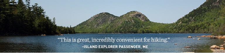 """This is great, incredibly convenient for hiking."" Island Explorer passenger, ME"