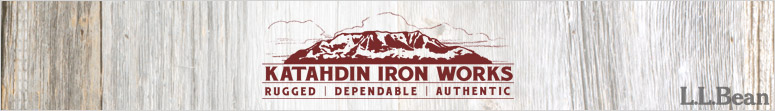 Katahdin Iron Works. Rugged. Dependable. Authentic.