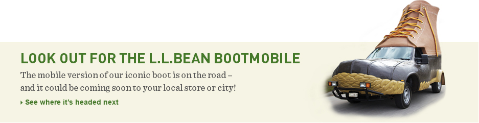 LOOK OUT FOR THE L.L.BEAN BOOTMOBILE The mobile version of our iconic boot is on the road – and it could be coming soon to your local store or city!