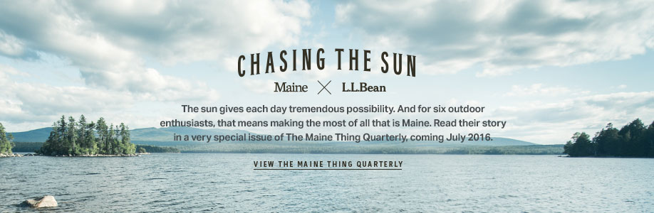 The sun gives each day tremendous possibility. And for six outdoor enthusiasts, that means making the most of all that is Maine. Read their story in a very special issue of The Maine Thing Quaterly, coming July 2016.