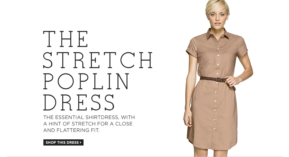 THE STRETCH POPLIN DRESS. The essential shirtdress, with a hint of stretch for a close and flattering fit.