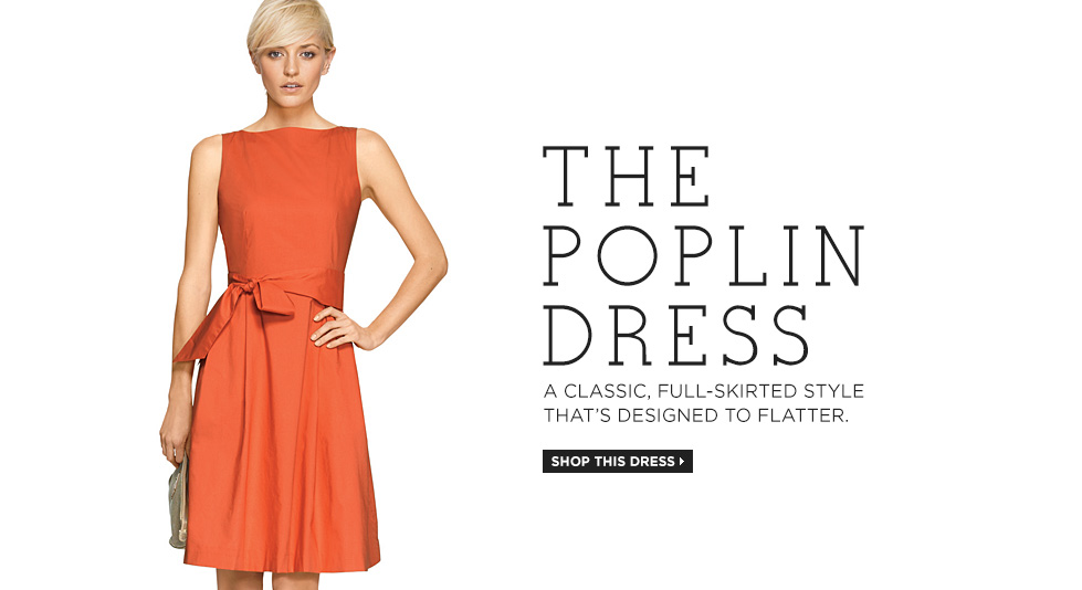 THE POPLIN DRESS. A classic, full-skirted style that's designed to flatter.