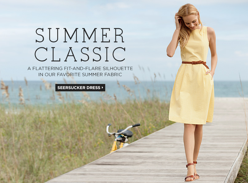Summer Classic A flattering fit-and-flare silhouette in our favorite summer fabric