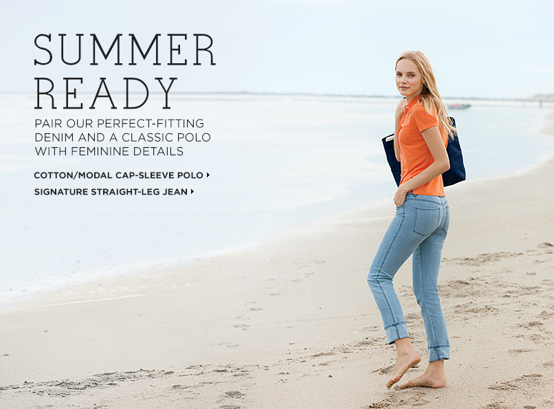 SUMMER READY Pair our perfect-fitting denim and a classic polo with feminine details