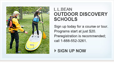L.L.Bean Outdoor Discovery Schools. Sign up today for a course or tour. Programs start at just $20. Preregistration is recommended; call 1-888-552-3261.